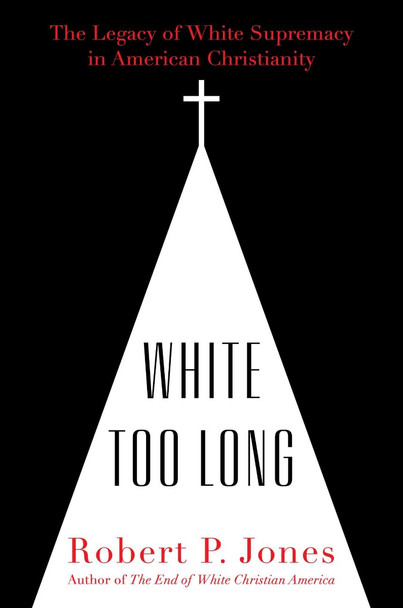 White Too Long: The Legacy of White Supremacy in American Christianity Cover
