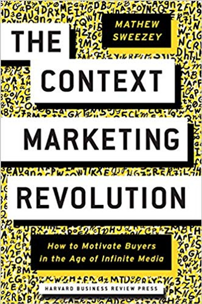 Context Marketing Revolution: How to Motivate Buyers in the Age of Infinite Media Cover