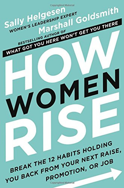 How Women Rise: Break the 12 Habits Holding You Back from Your Next Raise, Promotion, or Job Cover