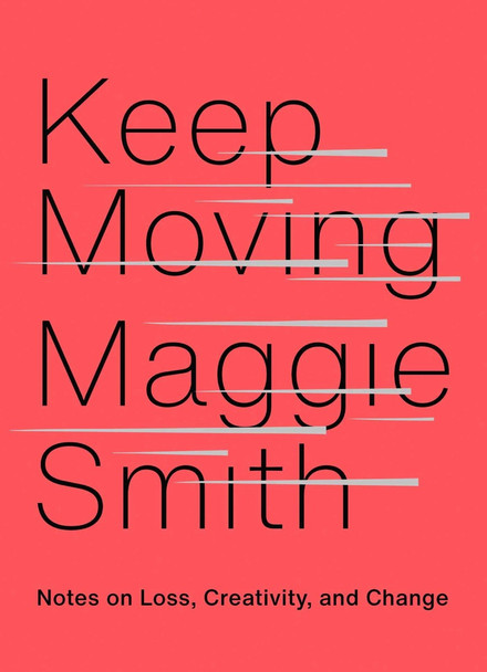 Keep Moving: Notes on Loss, Creativity, and Change Cover