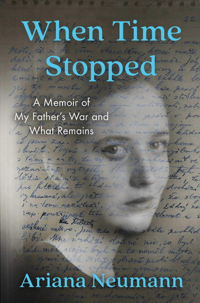When Time Stopped: A Memoir of My Father's War and What Remains Cover