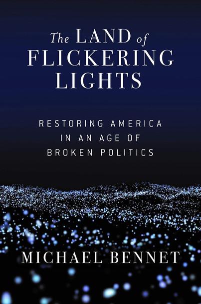 The Land of Flickering Lights: Restoring America in an Age of Broken Politics Cover