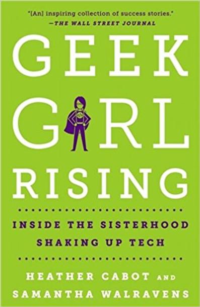 Geek Girl Rising: Inside the Sisterhood Shaking Up Tech Cover