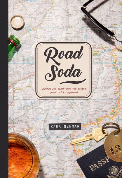 Road Soda: Recipes and Techniques for Making Great Cocktails, Anywhere Cover