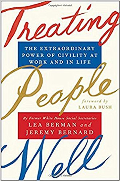 Treating People Well: The Extraordinary Power of Civility at Work and in Life Cover