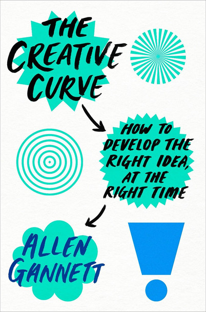 The Creative Curve: How to Develop the Right Idea, at the Right Time Cover