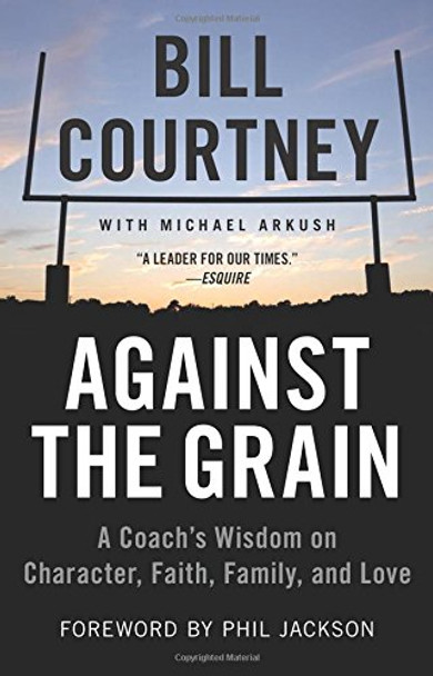 Against the Grain: A Coach's Wisdom on Character, Faith, Family, and Love Cover