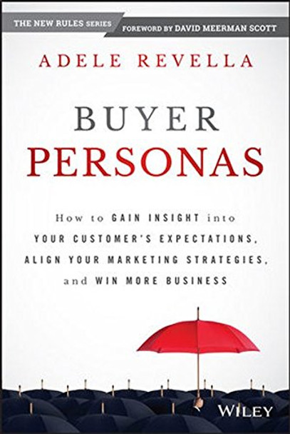 Buyer Personas: How to Gain Insight Into Your Customer's Expectations, Align Your Marketing Strategies, and Win More Business Cover