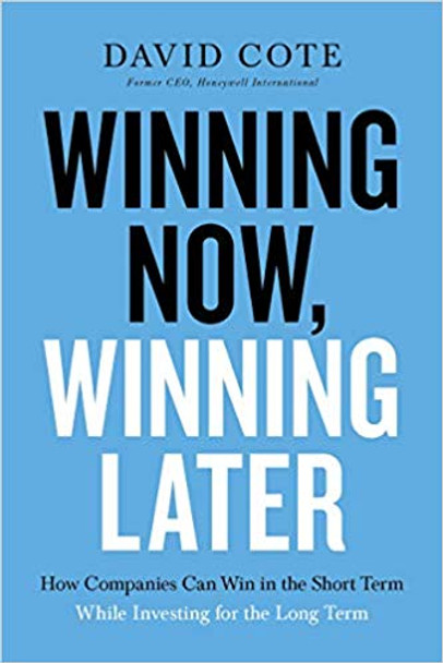 Winning Now, Winning Later: How Companies Can Win in the Short Term While Investing for the Long Term Cover