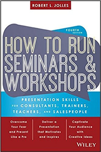 How to Run Seminars and Workshops: Presentation Skills for Consultants, Trainers, Teachers, and Salespeople (4TH ed.) Cover