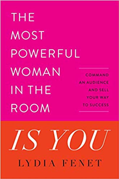 The Most Powerful Woman in the Room Is You: Command an Audience and Sell Your Way to Success Cover