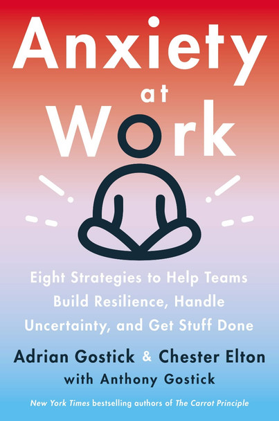 Anxiety at Work: 8 Strategies to Help Teams Build Resilience, Handle Uncertainty, and Get Stuff Done Cover