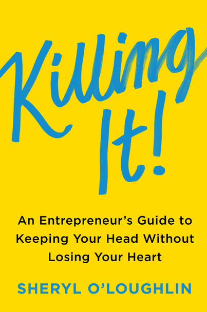 Killing It: An Entrepreneur's Guide to Keeping Your Head Without Losing Your Heart [Hardcover] Cover