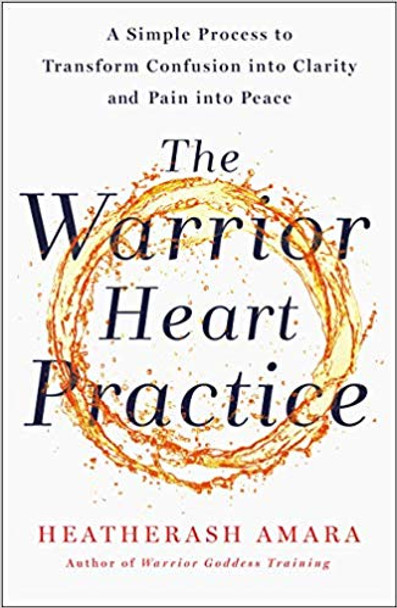 The Warrior Heart Practice: A Simple Process to Transform Confusion Into Clarity and Pain Into Peace [Paperback] Cover