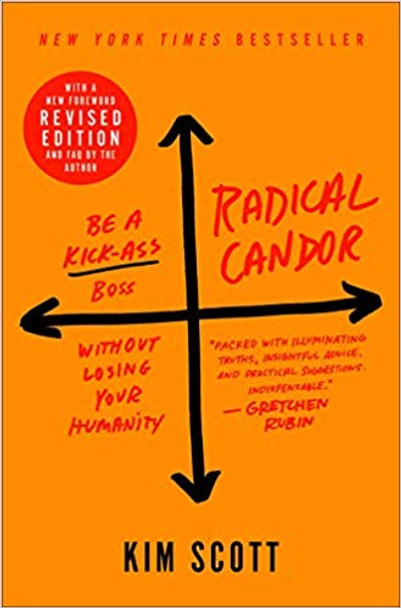 Radical Candor: Be a Kick-Ass Boss Without Losing Your Humanity [Hardcover] Cover