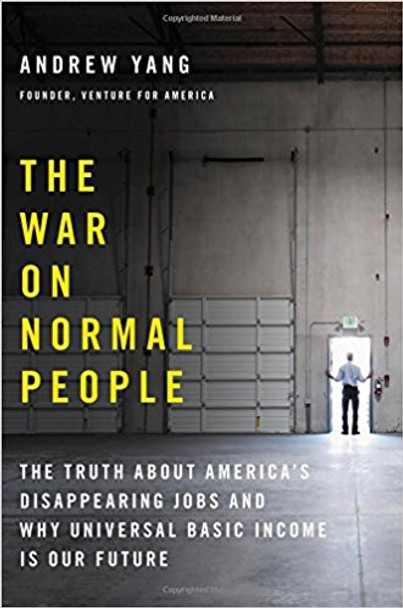 The War on Normal People: The Truth about America's Disappearing Jobs and Why Universal Basic Income Is Our Future [Hardcover] Cover