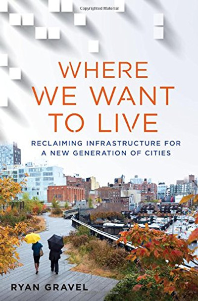 Where We Want to Live: Reclaiming Infrastructure for a New Generation of Cities [Paperback] Cover