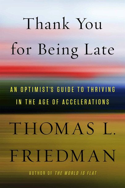 Thank You for Being Late: An Optimist's Guide to Thriving in the Age of Accelerations [Hardcover] Cover