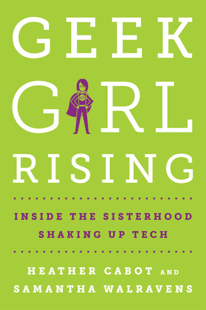 Geek Girl Rising: Inside the Sisterhood Shaking Up Tech [Hardcover] Cover