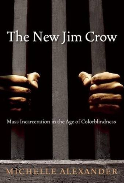 The New Jim Crow: Mass Incarceration in the Age of Colorblindness [Hardcover] Cover
