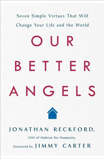 Our Better Angels: Seven Simple Virtues That Will Change Your Life and the World [Hardcover] Cover