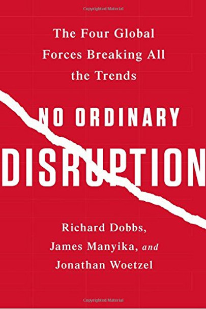 No Ordinary Disruption: The Four Global Forces Breaking All the Trends [Paperback] Cover