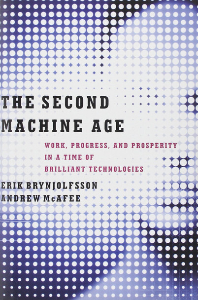 The Second Machine Age: Work, Progress, and Prosperity in a Time of Brilliant Technologies [Hardcover] Cover