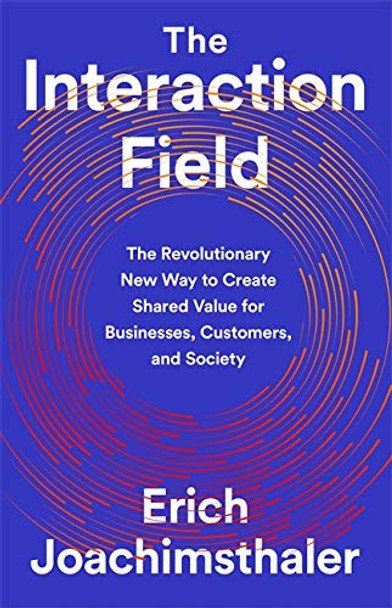 The Interaction Field: The Revolutionary New Way to Create Shared Value for Businesses, Customers, and Society Cover