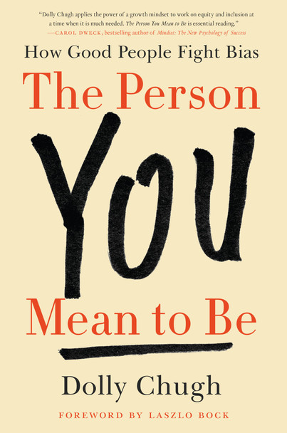 The Person You Mean to Be: How Good People Fight Bias Cover