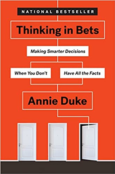 Thinking in Bets: Making Smarter Decisions When You Don't Have All the Facts [Paperback]