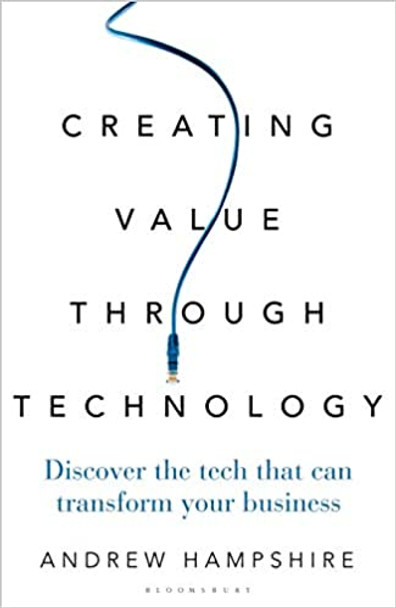 Creating Value Through Technology: Discover the Tech That Can Transform Your Business - Cover