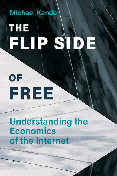 The Flip Side of Free: Understanding the Economics of the Internet - Cover