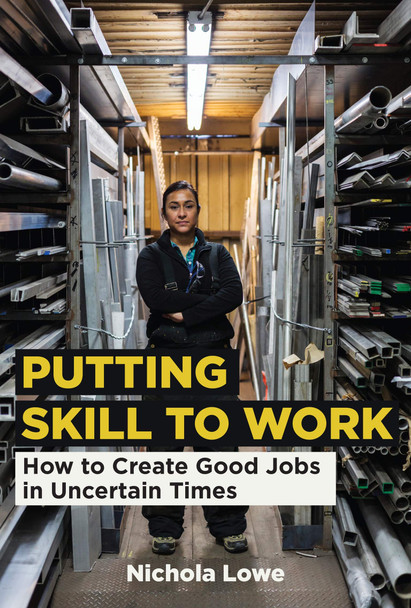 Putting Skill to Work: How to Create Good Jobs in Uncertain Times - Cover