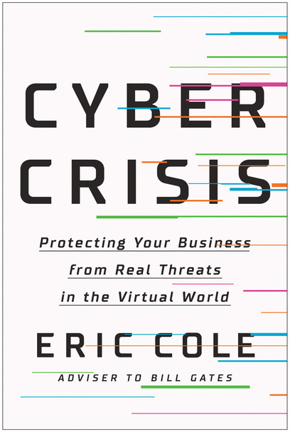 Cyber Crisis: Protecting Your Business from Real Threats in the Virtual World - Cover