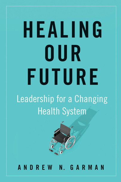 Healing Our Future: Leadership for a Changing Health System - Cover