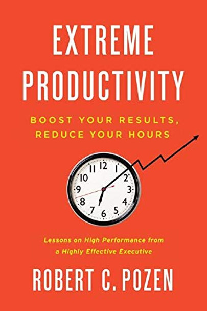Extreme Productivity: Boost Your Results, Reduce Your Hours - Cover