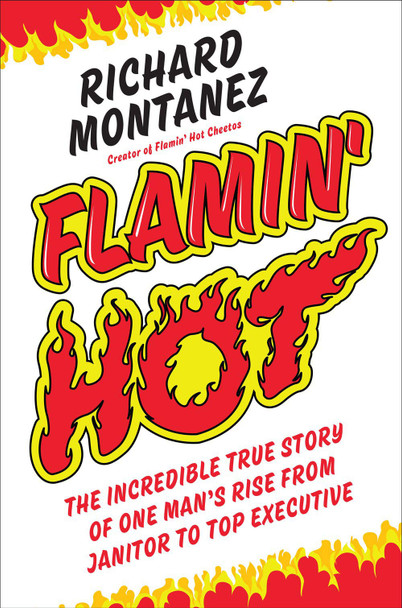 Flamin' Hot: The Incredible True Story of One Man's Rise from Janitor to Top Executive - Cover