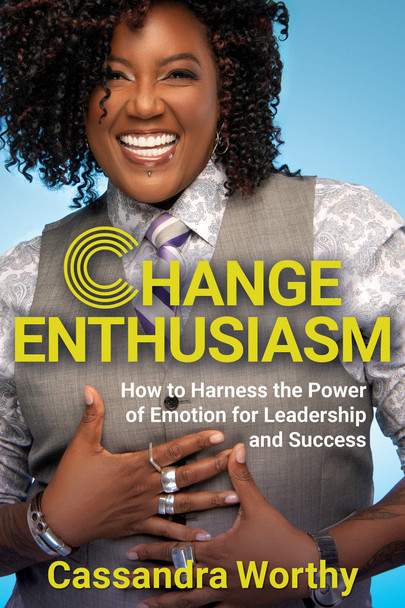 Change Enthusiasm: How to Harness the Power of Emotion for Leadership and Success - Cover