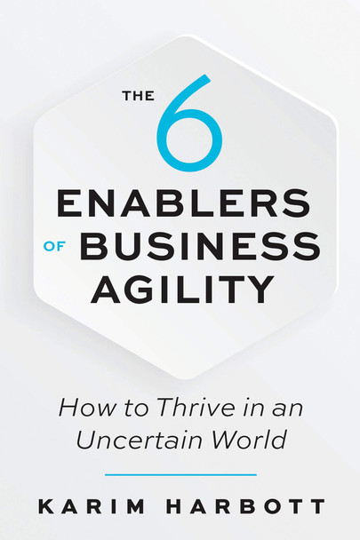 The 6 Enablers of Business Agility: How to Thrive in an Uncertain World - Cover