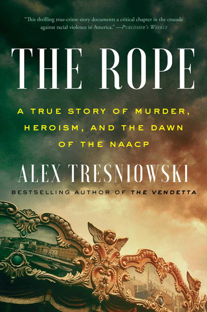 The Rope: A True Story of Murder, Heroism, and the Dawn of the NAACP - Cover