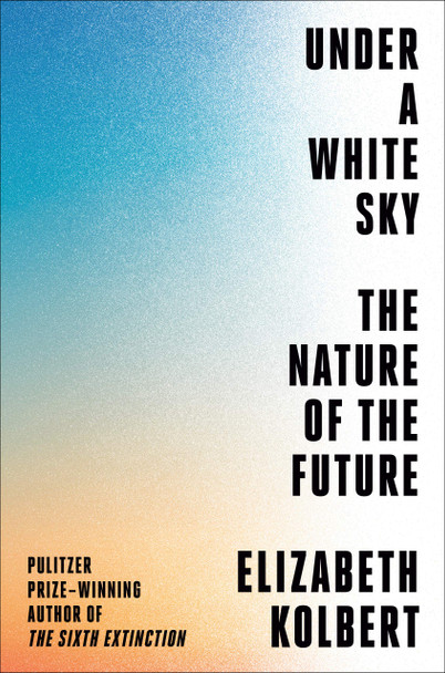 Under a White Sky: The Nature of the Future - Cover