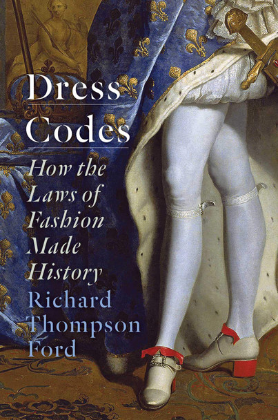 Dress Codes: How the Laws of Fashion Made History - Cover