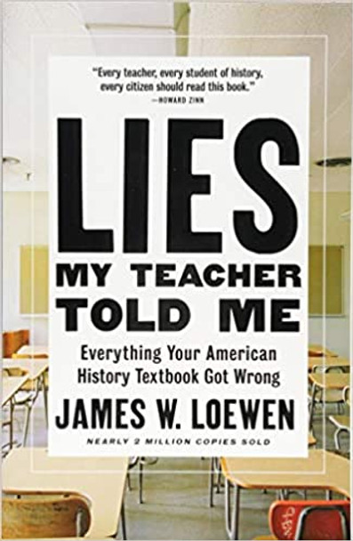 Lies My Teacher Told Me: Everything Your American History Textbook Got Wrong [Paperback]