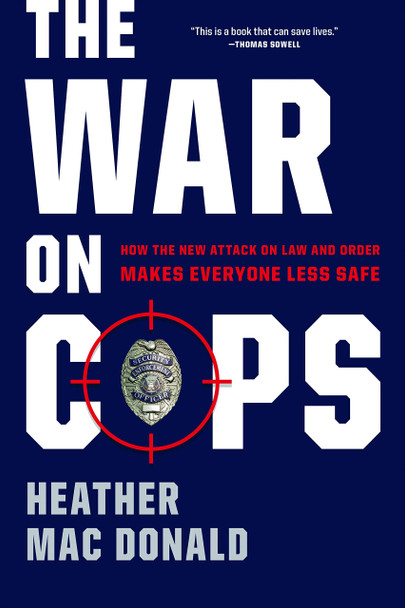 The War on Cops: How the New Attack on Law and Order Makes Everyone Less Safe - Cover