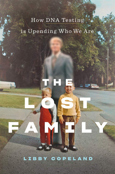 The Lost Family: How DNA Testing Is Upending Who We Are - Cover