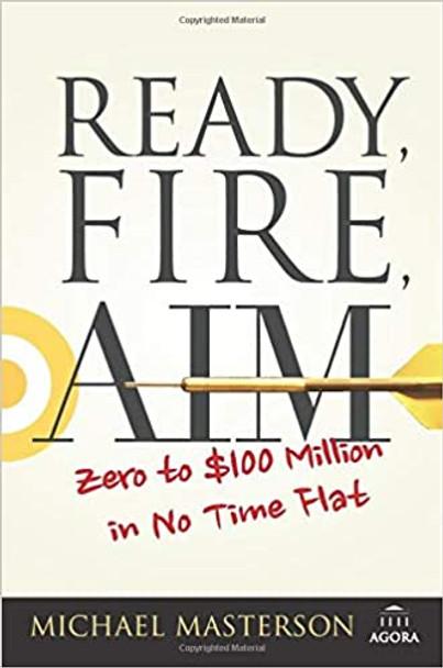 Ready, Fire, Aim: Zero to $100 Million in No Time Flat (Agora Series) [Paperback]
