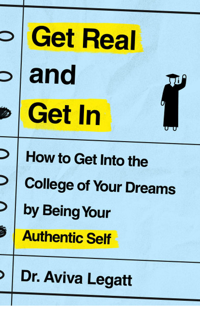 Get Real and Get in: How to Get Into the College of Your Dreams by Being Your Authentic Self - Cover