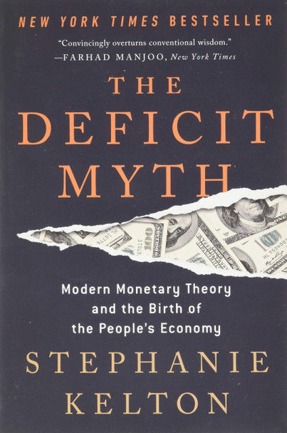 The Deficit Myth: Modern Monetary Theory and the Birth of the People's Economy [Paperback]