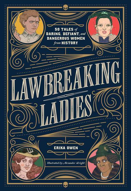 Lawbreaking Ladies: 50 Tales of Daring, Defiant, and Dangerous Women from History - Cover