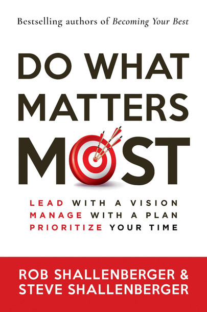 Do What Matters Most: Lead with a Vision, Manage with a Plan, Prioritize Your Time - Cover